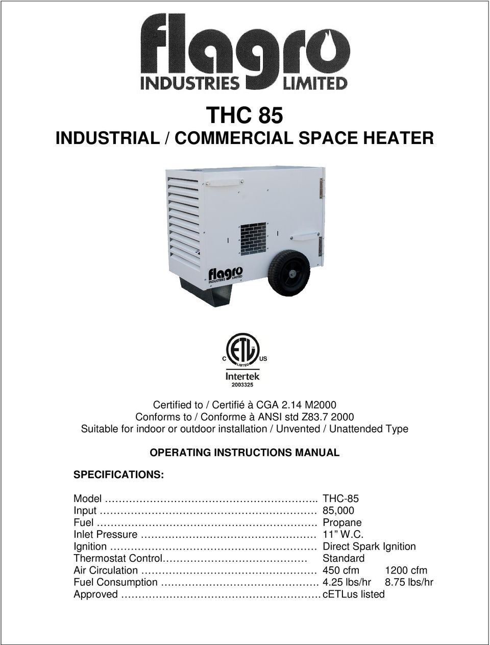 7 2000 Suitable for indoor or outdoor installation / Unvented / Unattended Type SPECIFICATIONS: OPERATING