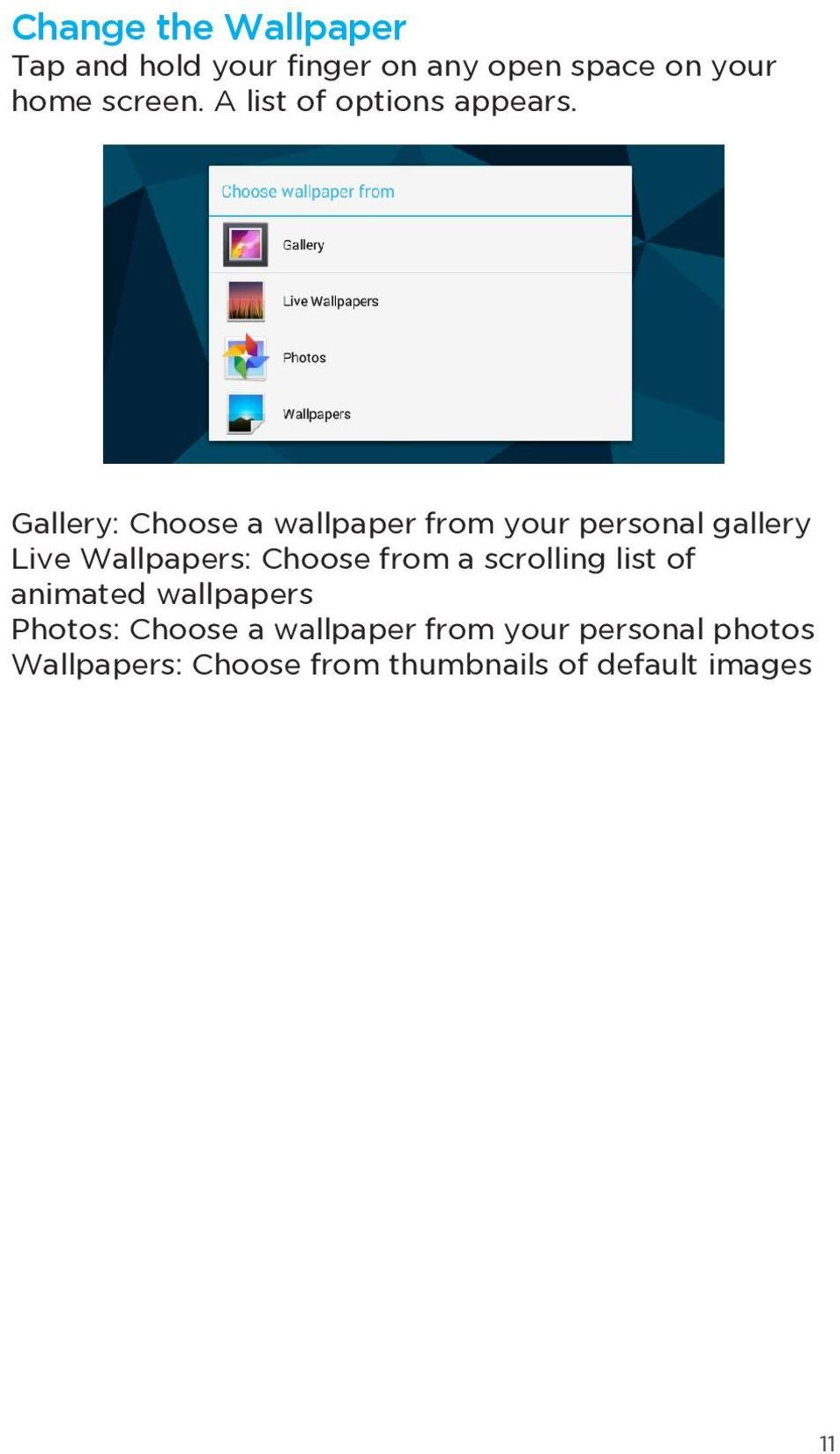 Gallery: Choose a wallpaper from your personal gallery Live Wallpapers: Choose from a