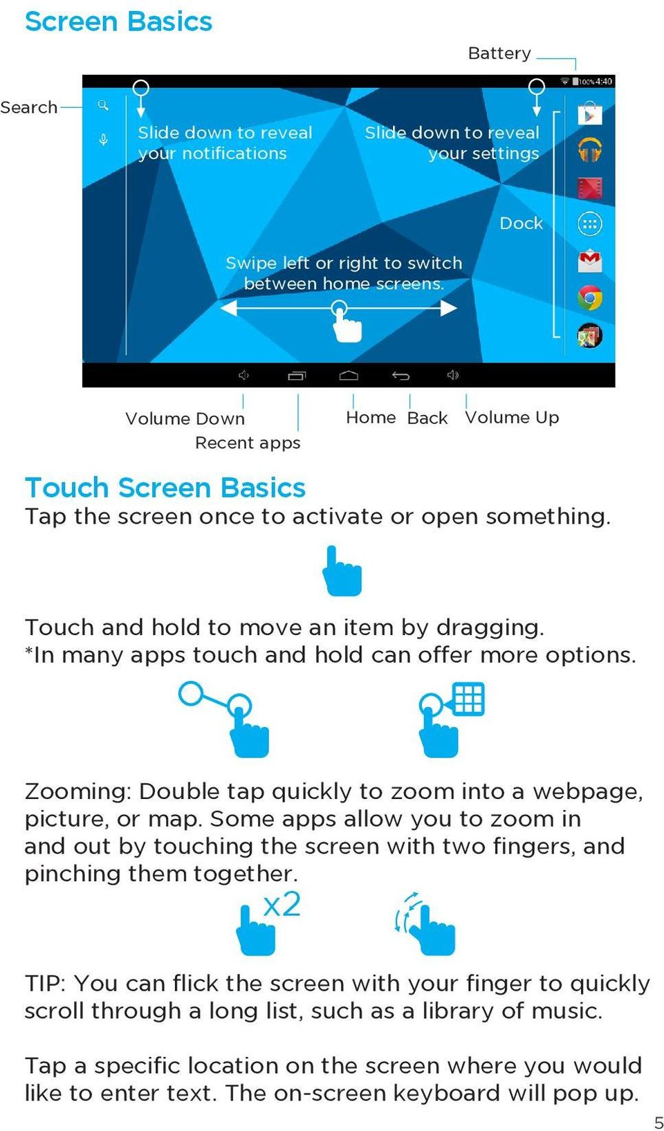 *In many apps touch and hold can offer more options. Zooming: Double tap quickly to zoom into a webpage, picture, or map.