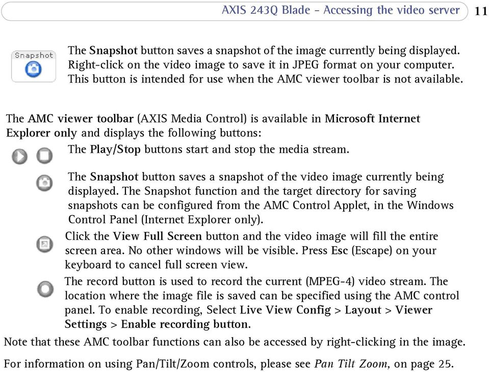 The AMC viewer toolbar (AXIS Media Control) is available in Microsoft Internet Explorer only and displays the following buttons: The Play/Stop buttons start and stop the media stream.