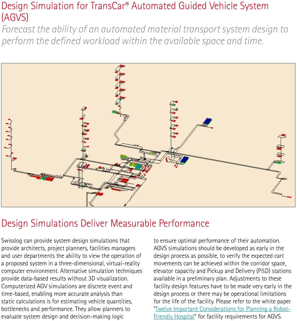 Design Simulations Deliver Measurable Performance Swisslog can provide system design simulations that provide architects, project planners, facilities managers and user departments the ability to