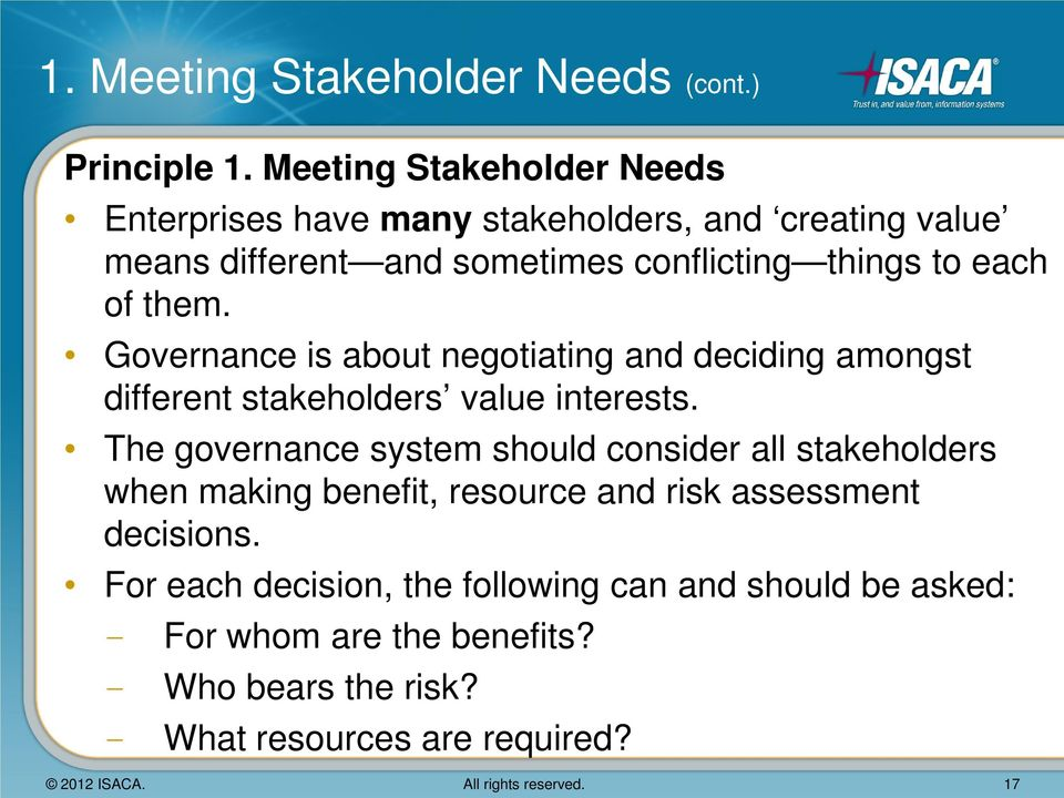 Governance is about negotiating and deciding amongst different stakeholders value interests.
