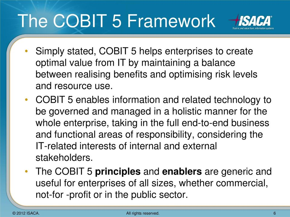 COBIT 5 enables information and related technology to be governed and managed in a holistic manner for the whole enterprise, taking in the full end-to-end business