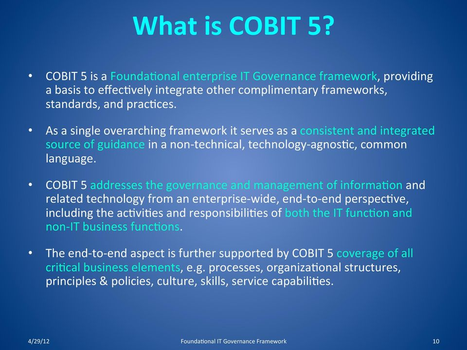 COBIT 5 addresses the governance and management of informa?on and related technology from an enterprise- wide, end- to- end perspec?ve, including the ac?vi?es and responsibili?es of both the IT func?