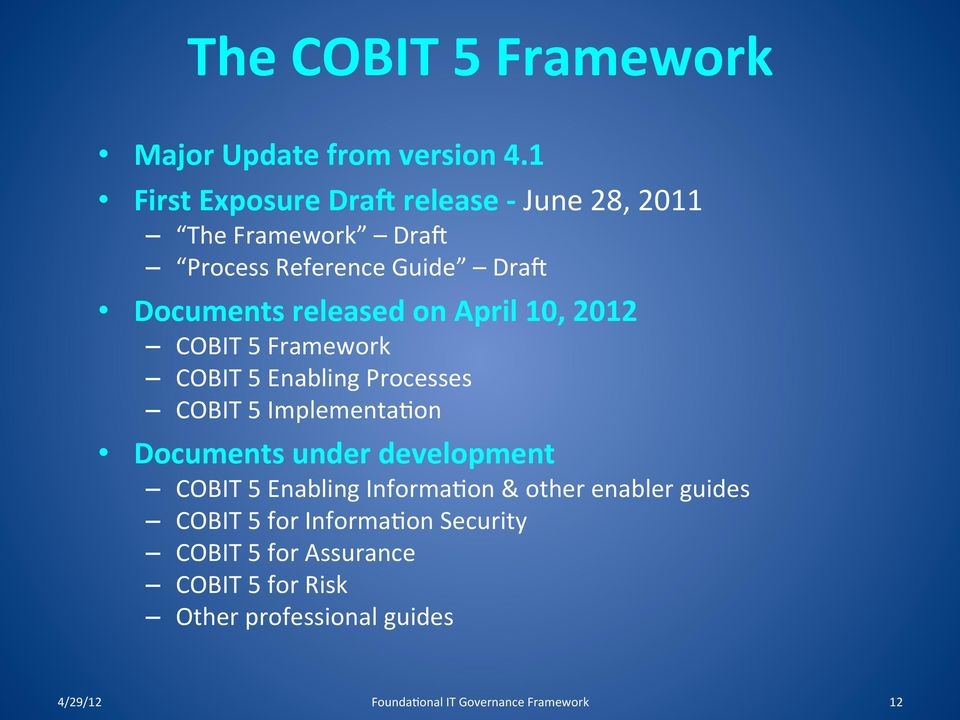 April 10, 2012 COBIT 5 Framework COBIT 5 Enabling Processes COBIT 5 Implementa?