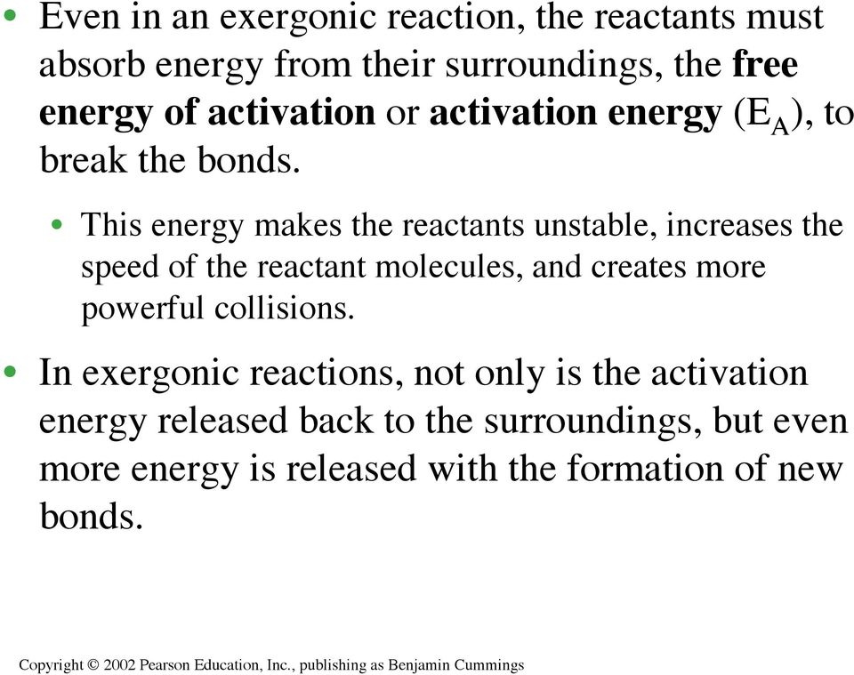 This energy makes the reactants unstable, increases the speed of the reactant molecules, and creates more