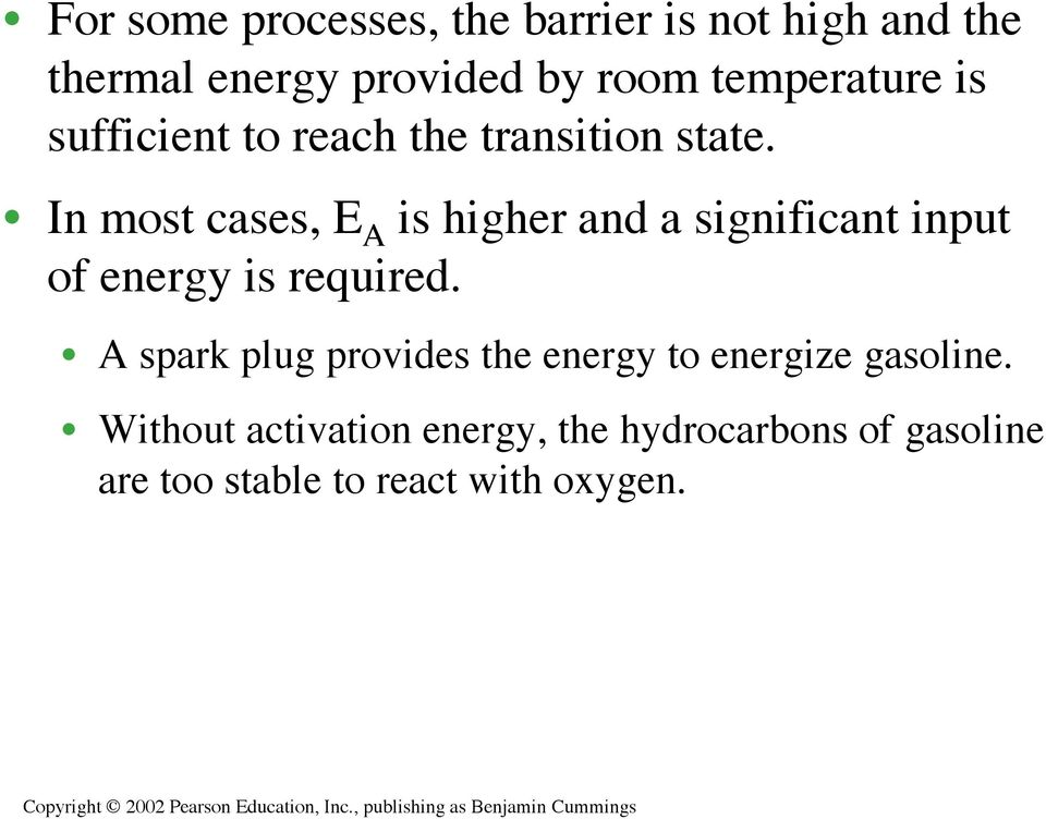 In most cases, E A is higher and a significant input of energy is required.