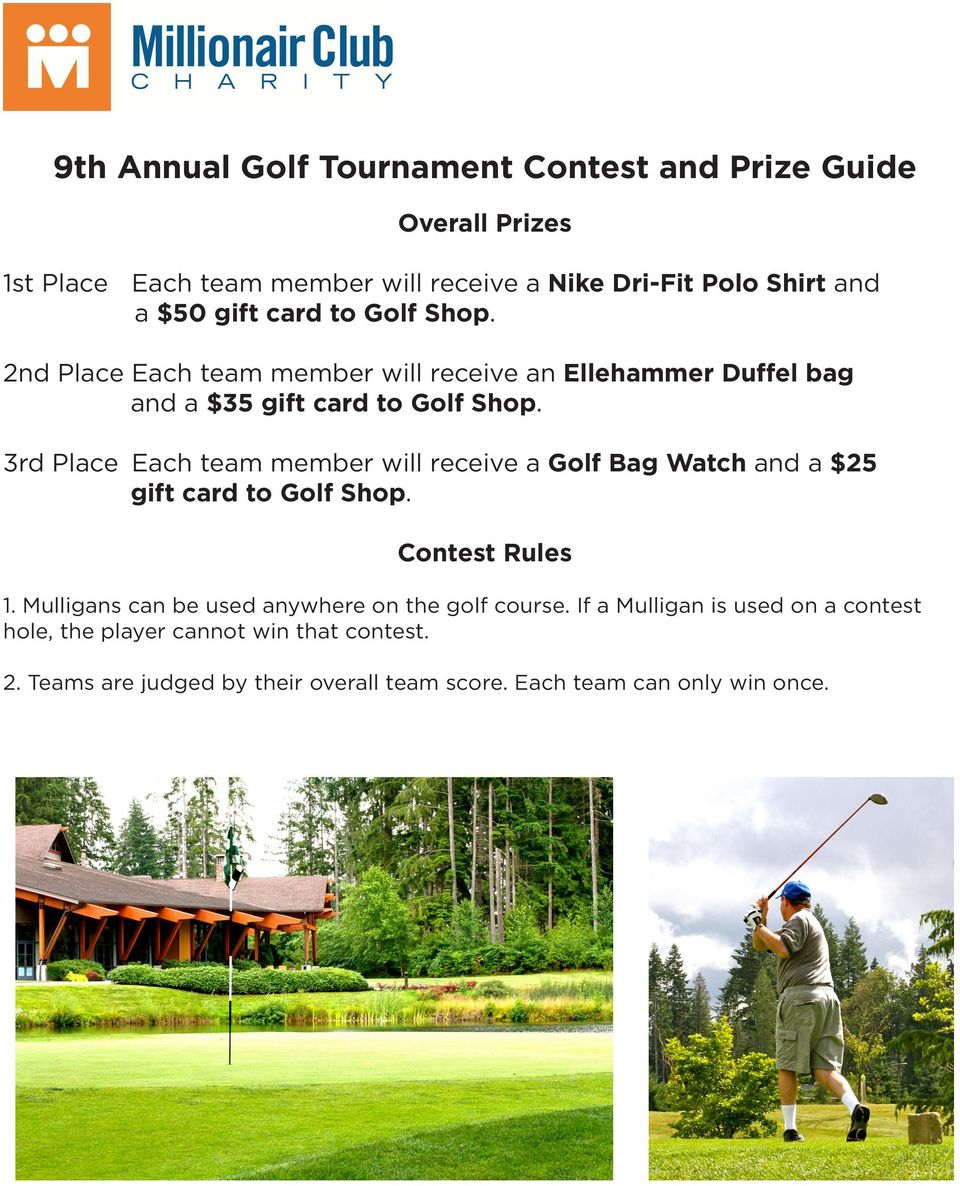 3rd Place Each team member will receive a Golf Bag Watch and a $25 gift card to Golf Shop. Contest Rules 1.