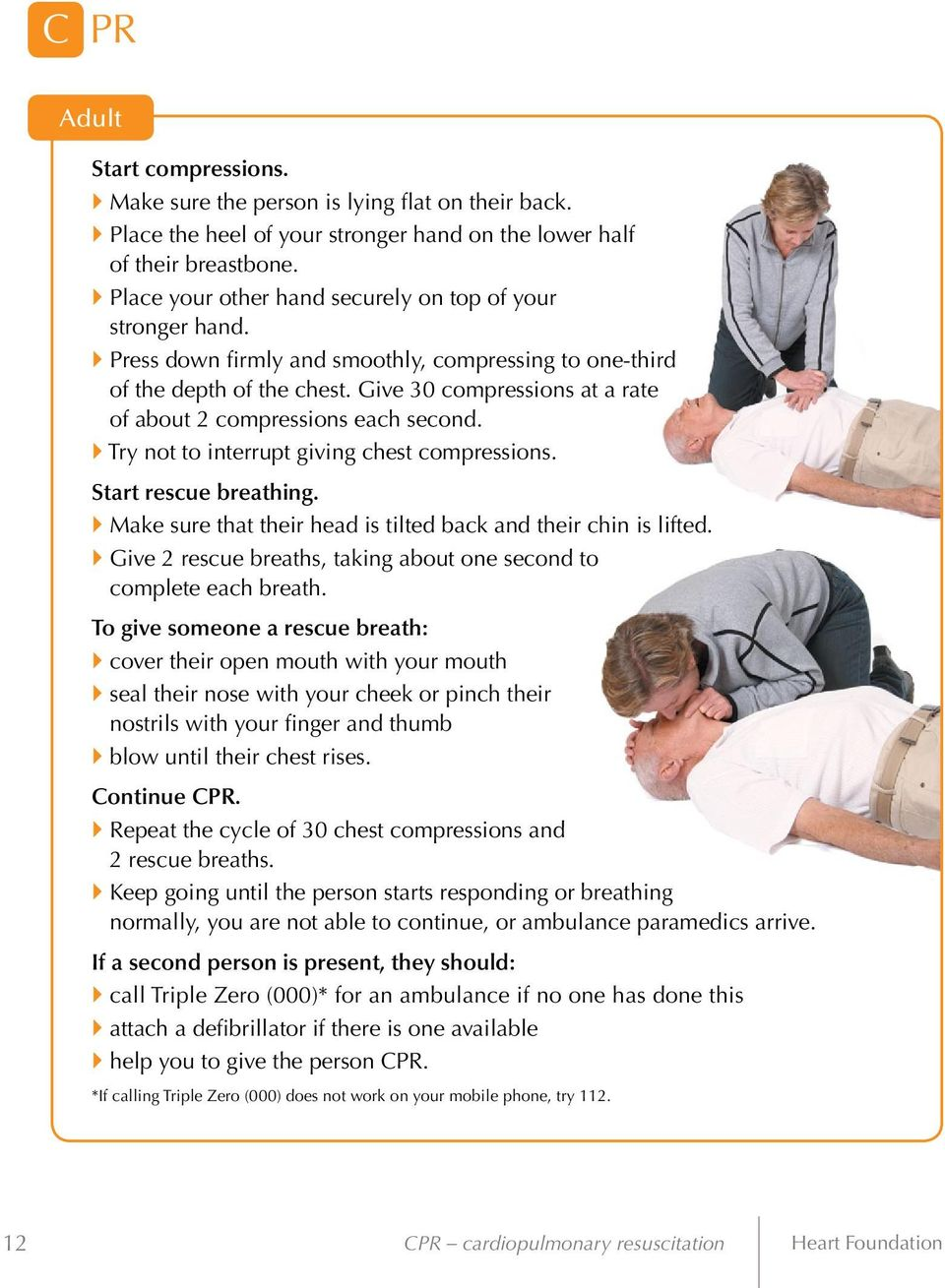 Give 30 compressions at a rate of about 2 compressions each second. Try not to interrupt giving chest compressions. Start rescue breathing.