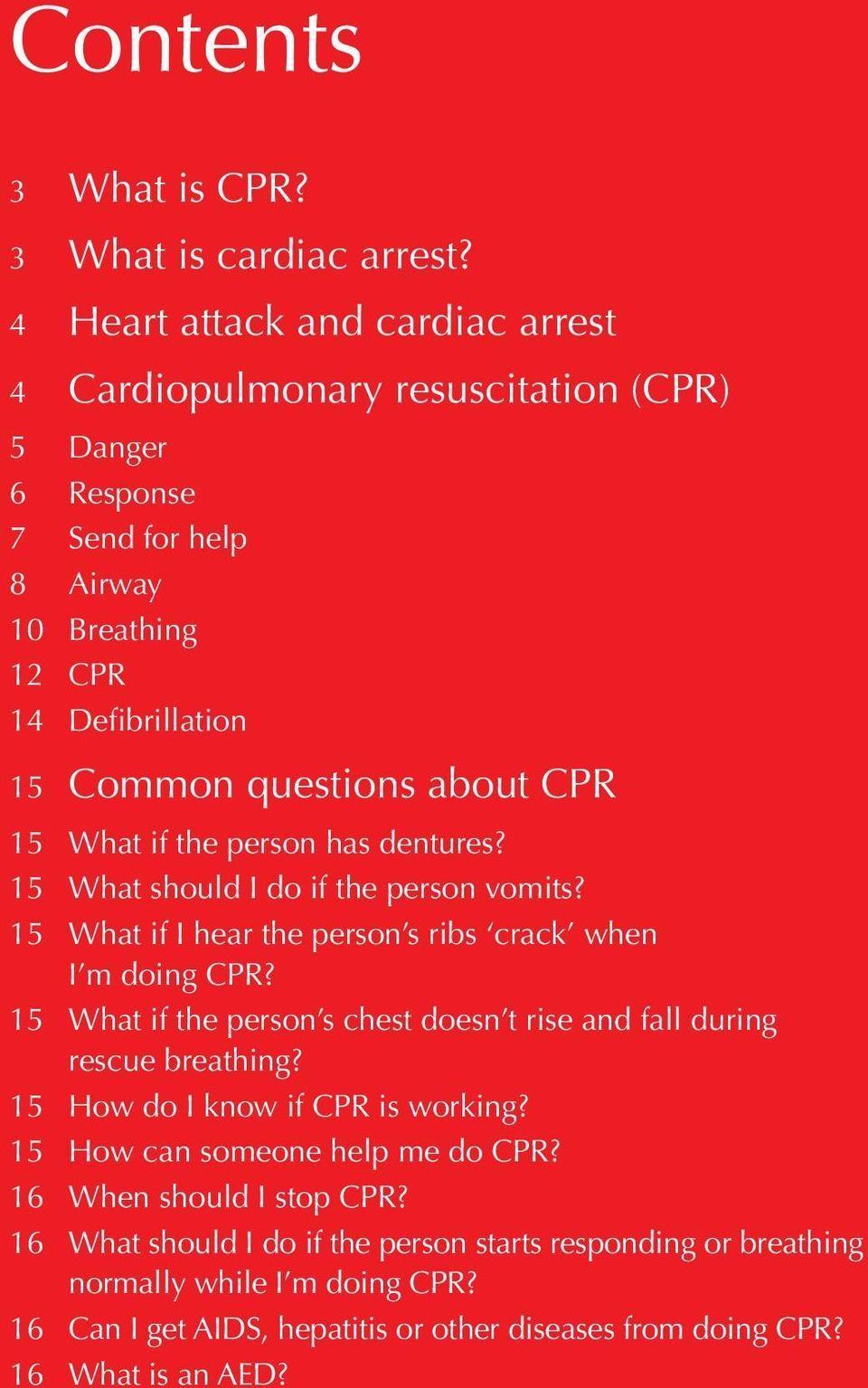 CPR 15 What if the person has dentures? 15 What should I do if the person vomits? 15 What if I hear the person s ribs crack when I m doing CPR?