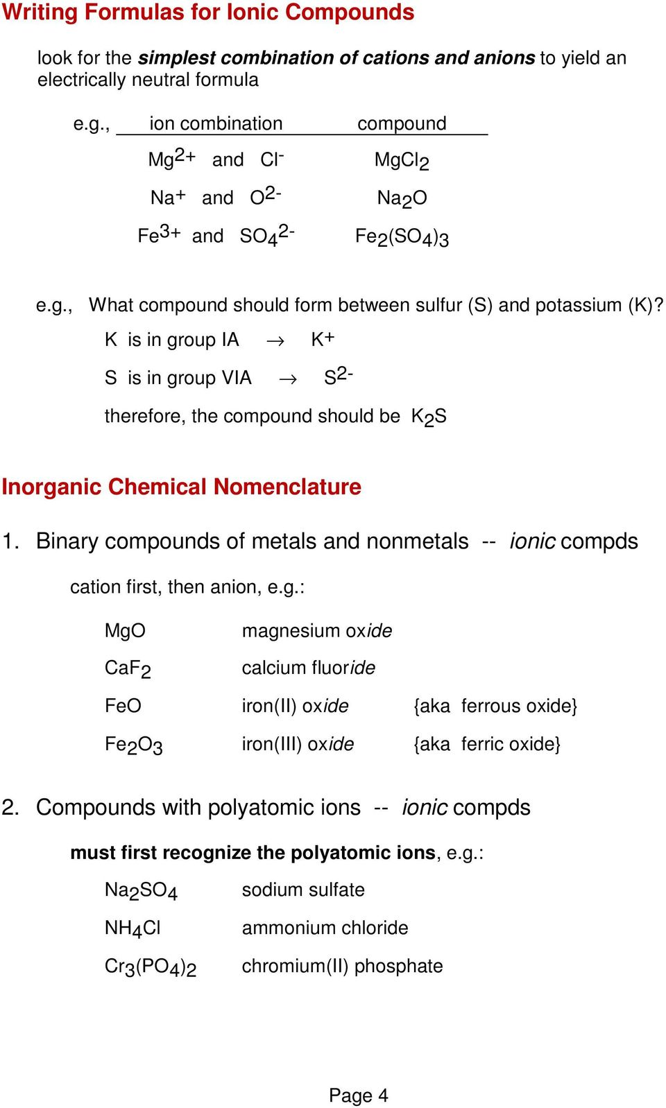 Binary compounds of metals and nonmetals -- ionic compds cation first, then anion, e.g.