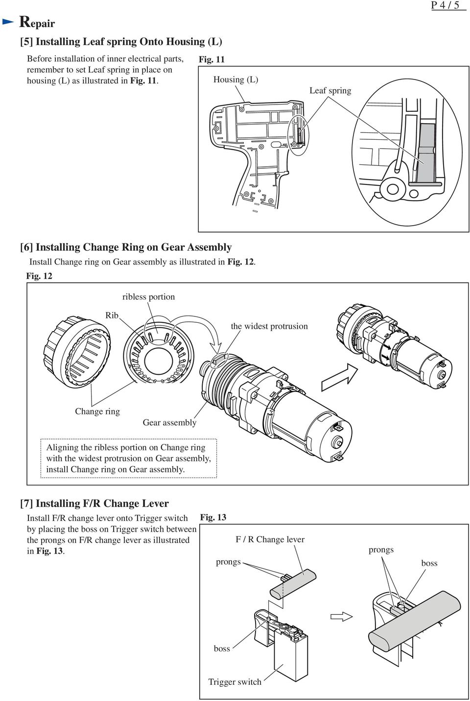 [7] Installing F/R Change Lever Install F/R change lever onto Trigger switch by placing the boss on Trigger switch between the prongs on F/R change lever as illustrated in Fig.
