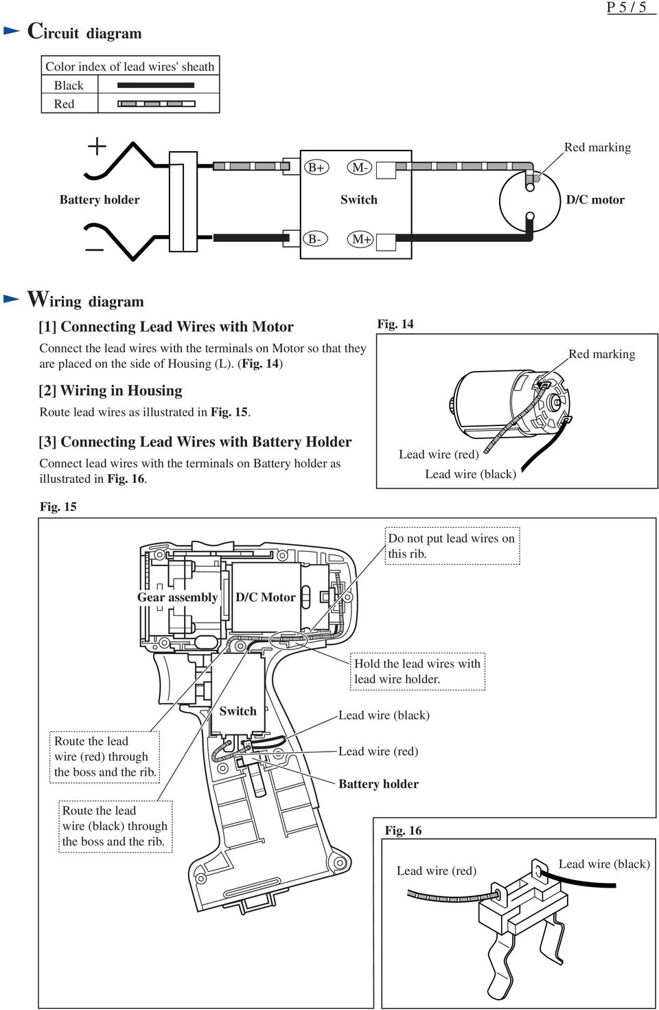[3] Connecting Lead Wires with Battery Holder Connect lead wires with the terminals on Battery holder as illustrated in Fig. 16. Fig. 15 Fig.