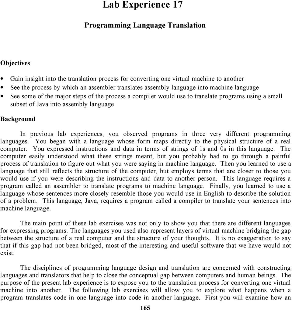previous lab experiences, you observed programs in three very different programming languages. You began with a language whose form maps directly to the physical structure of a real computer.