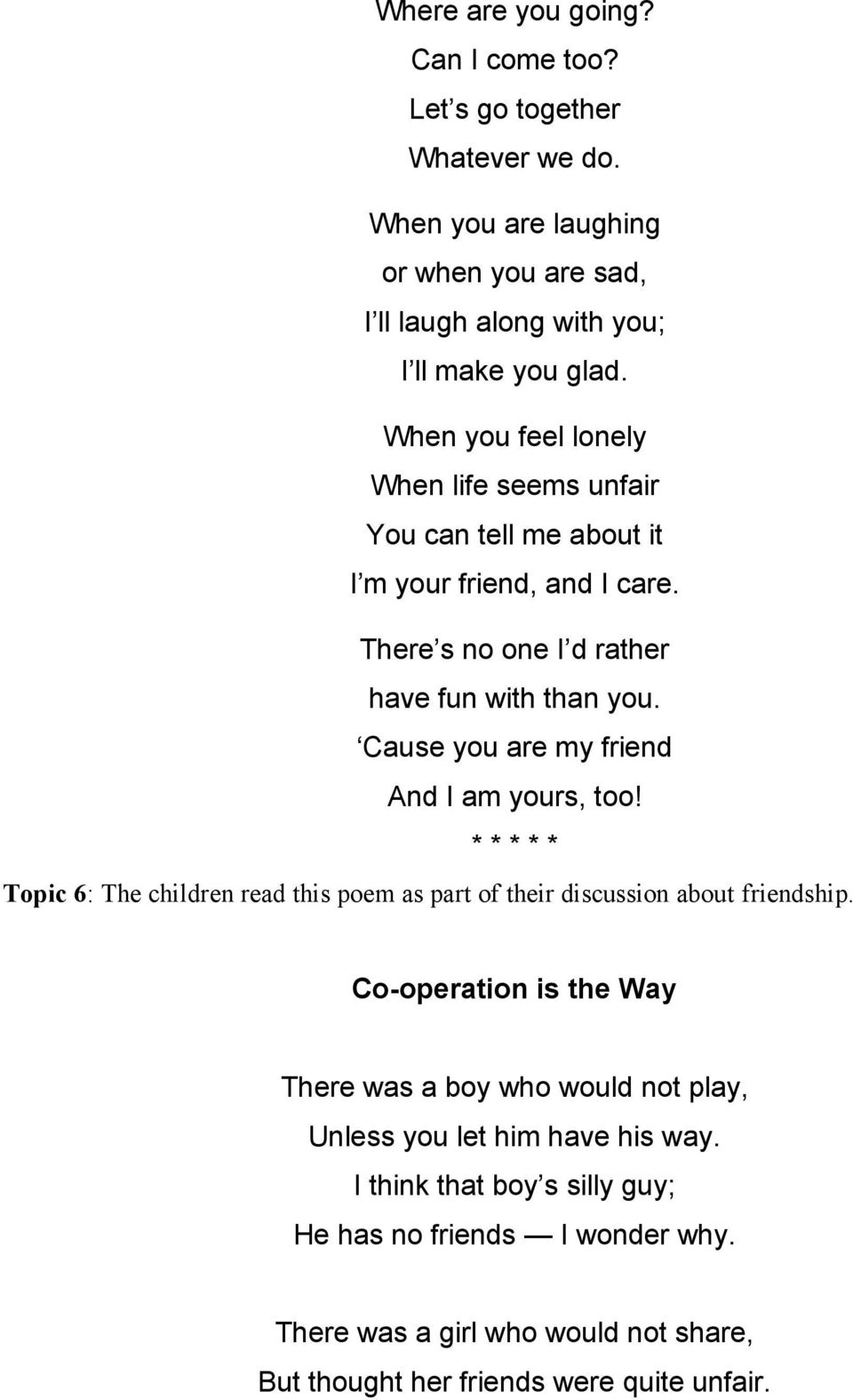 Cause you are my friend And I am yours, too! * * * * * Topic 6: The children read this poem as part of their discussion about friendship.