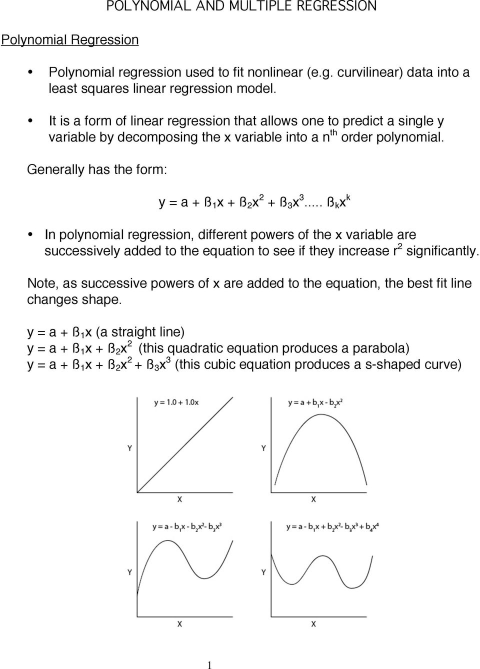 .. ß k x k In polynomial regression, different powers of the x variable are successively added to the equation to see if they increase r significantly.