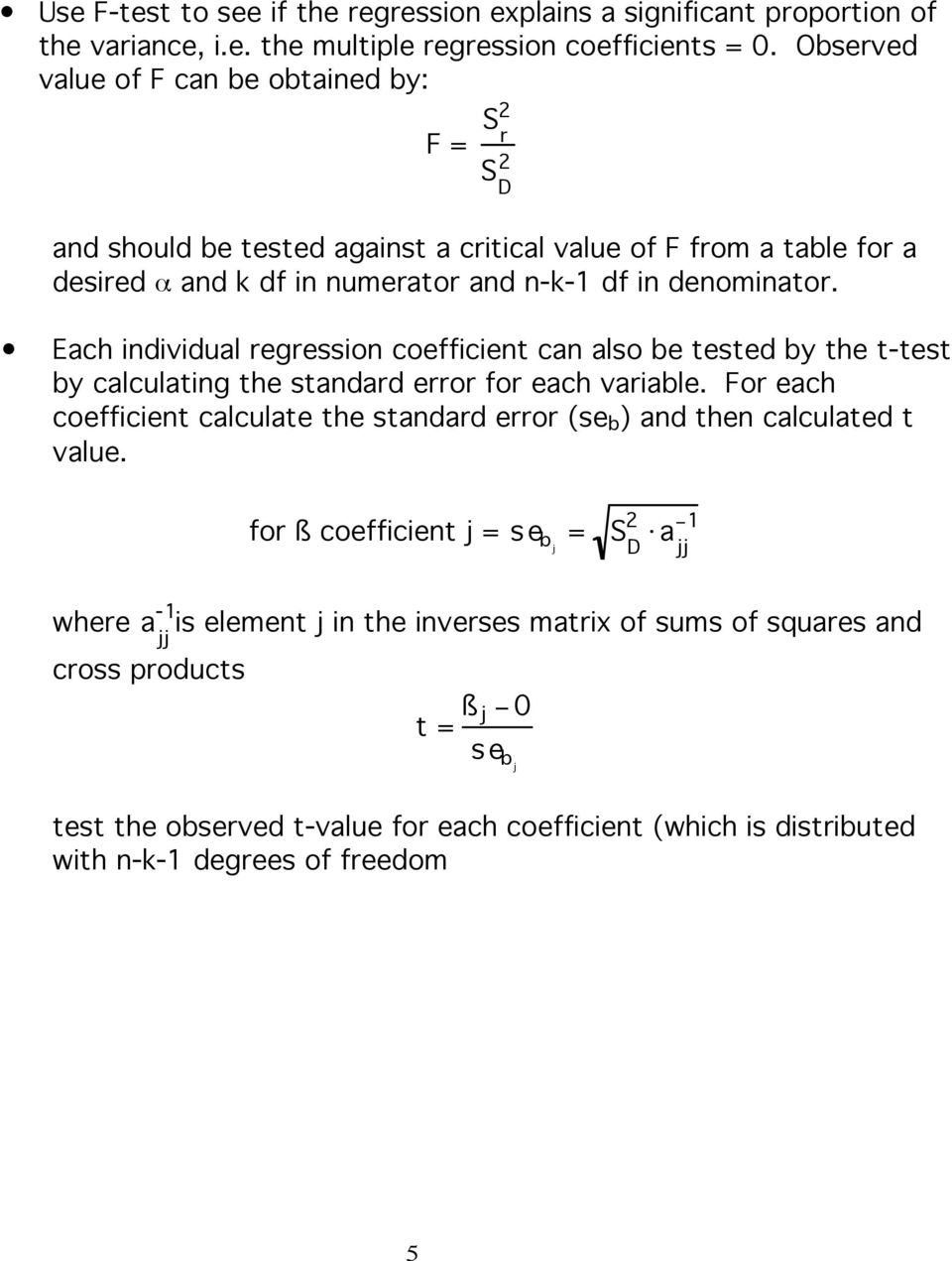 Each individual regression coefficient can also be tested by the t-test by calculating the standard error for each variable.