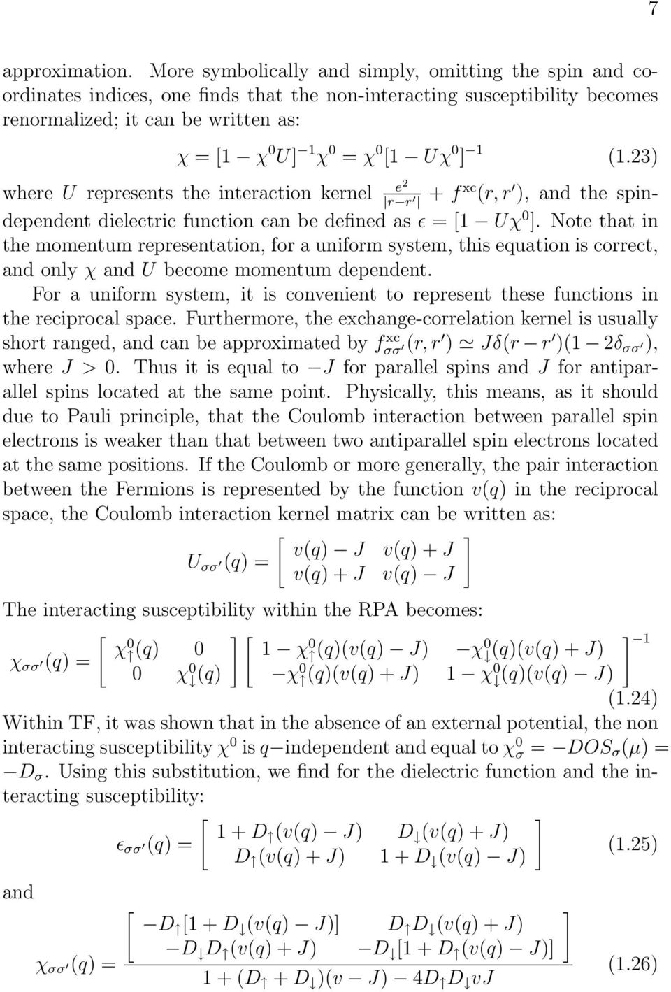 0 ] 1 (1.23) e where U represents the interaction kernel 2 + f xc (r, r ), and the spindependent dielectric function can be defined as ɛ = [1 Uχ 0 ].