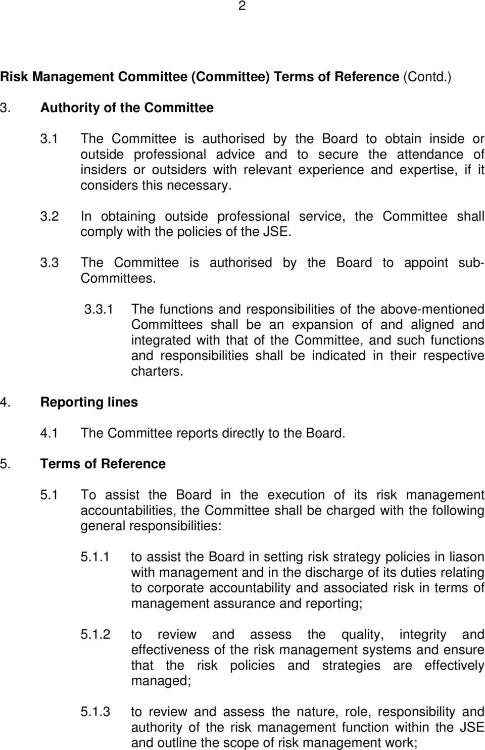 considers this necessary. 3.2 In obtaining outside professional service, the Committee shall comply with the policies of the JSE. 3.3 The Committee is authorised by the Board to appoint sub- Committees.