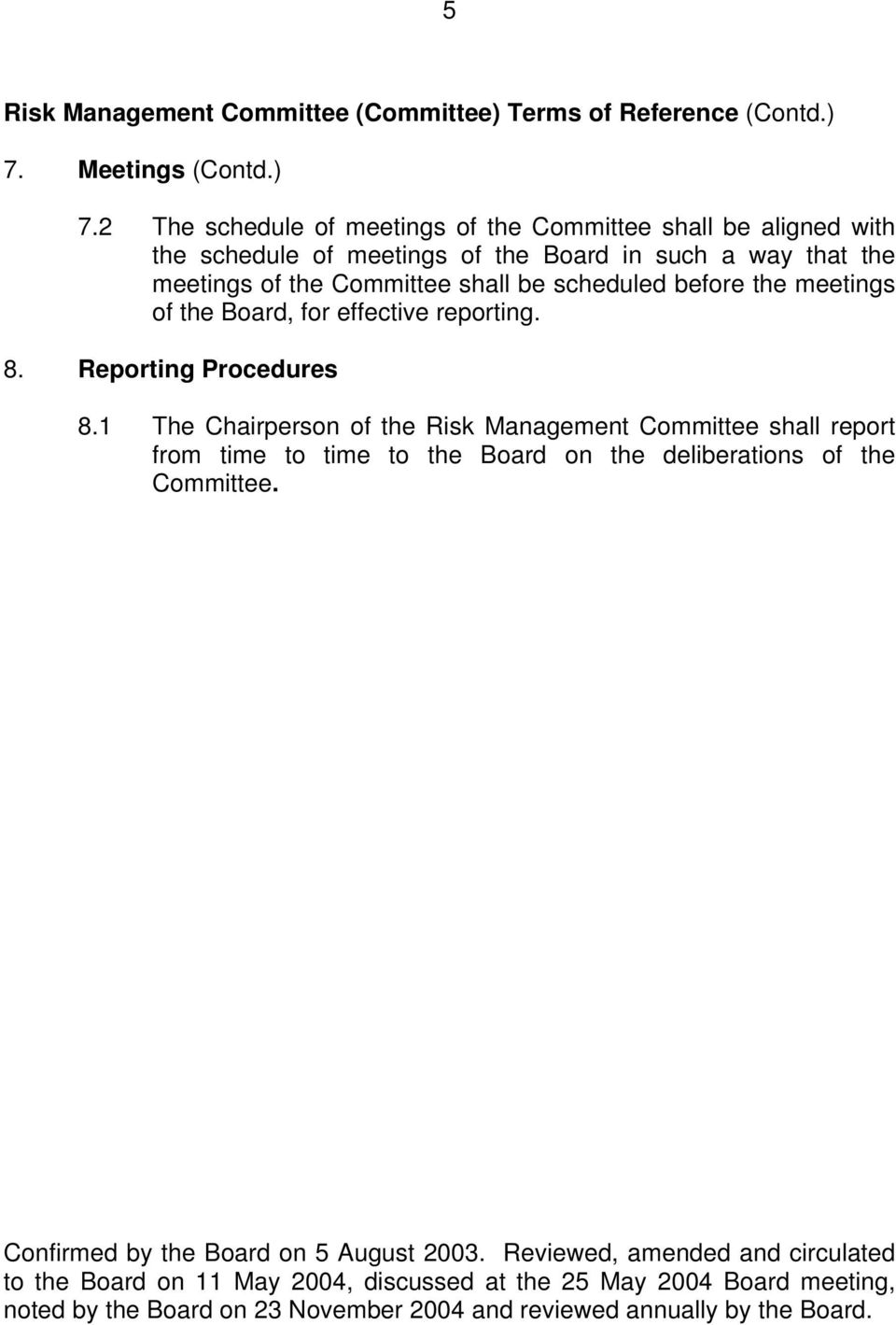 be scheduled before the meetings of the Board, for effective reporting. 8. Reporting Procedures 8.