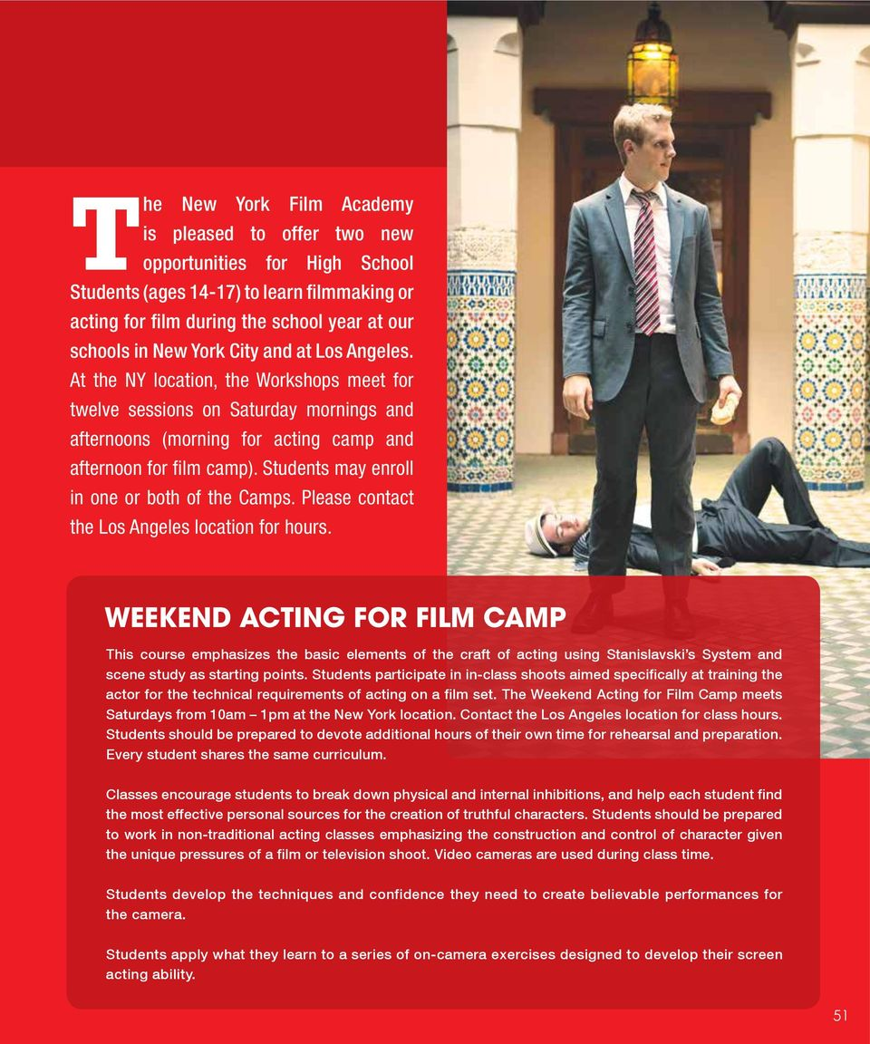Please contact the location for hours. WEEKEND ACTING FOR FILM CAMP This course emphasizes the basic elements of the craft of acting using Stanislavski s System and scene study as starting points.
