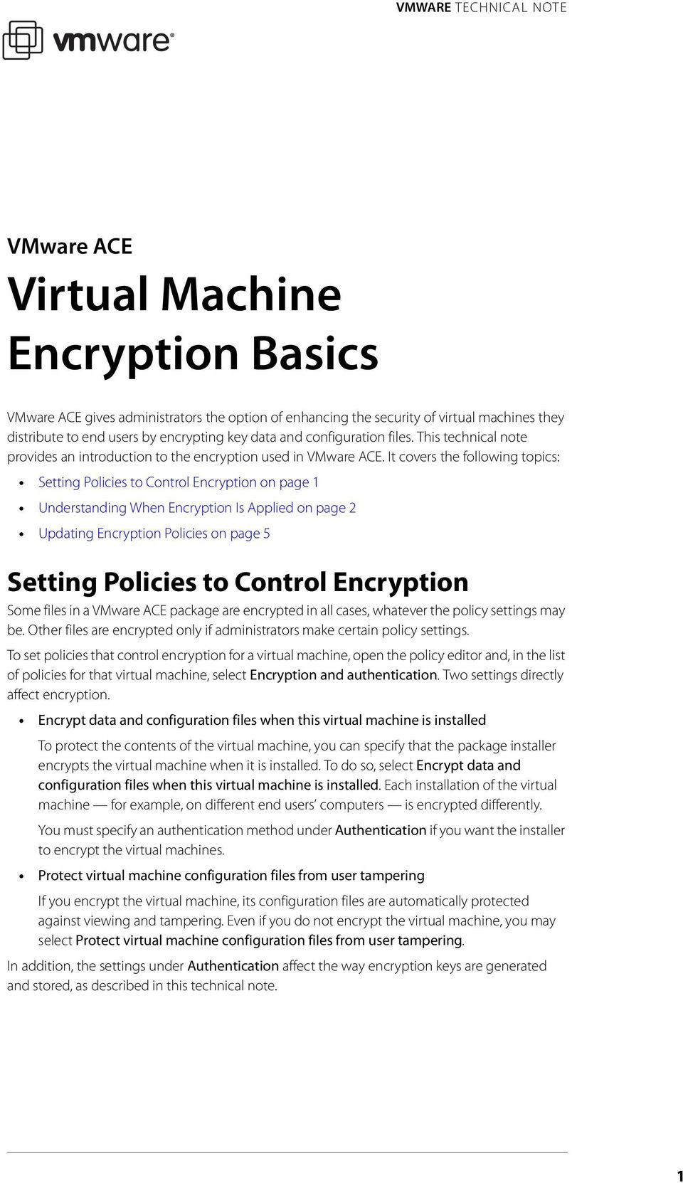 It covers the following topics: Setting Policies to Control Encryption on page 1 Understanding When Encryption Is Applied on page 2 Updating Encryption Policies on page 5 Setting Policies to Control