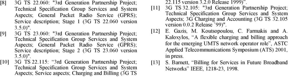 115: 3rd Generation Partnership Project; Aspects; Service aspects; Charging and Billing (3G TS 22.115 version 3.2.0 Release 1999). [11] 3G TS 32.