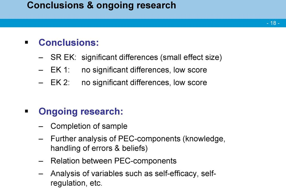 Ongoing research: Completion of sample Further analysis of PEC-components (knowledge, handling of