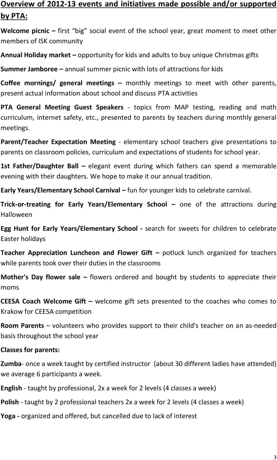 to meet with other parents, present actual information about school and discuss PTA activities PTA General Meeting Guest Speakers - topics from MAP testing, reading and math curriculum, internet