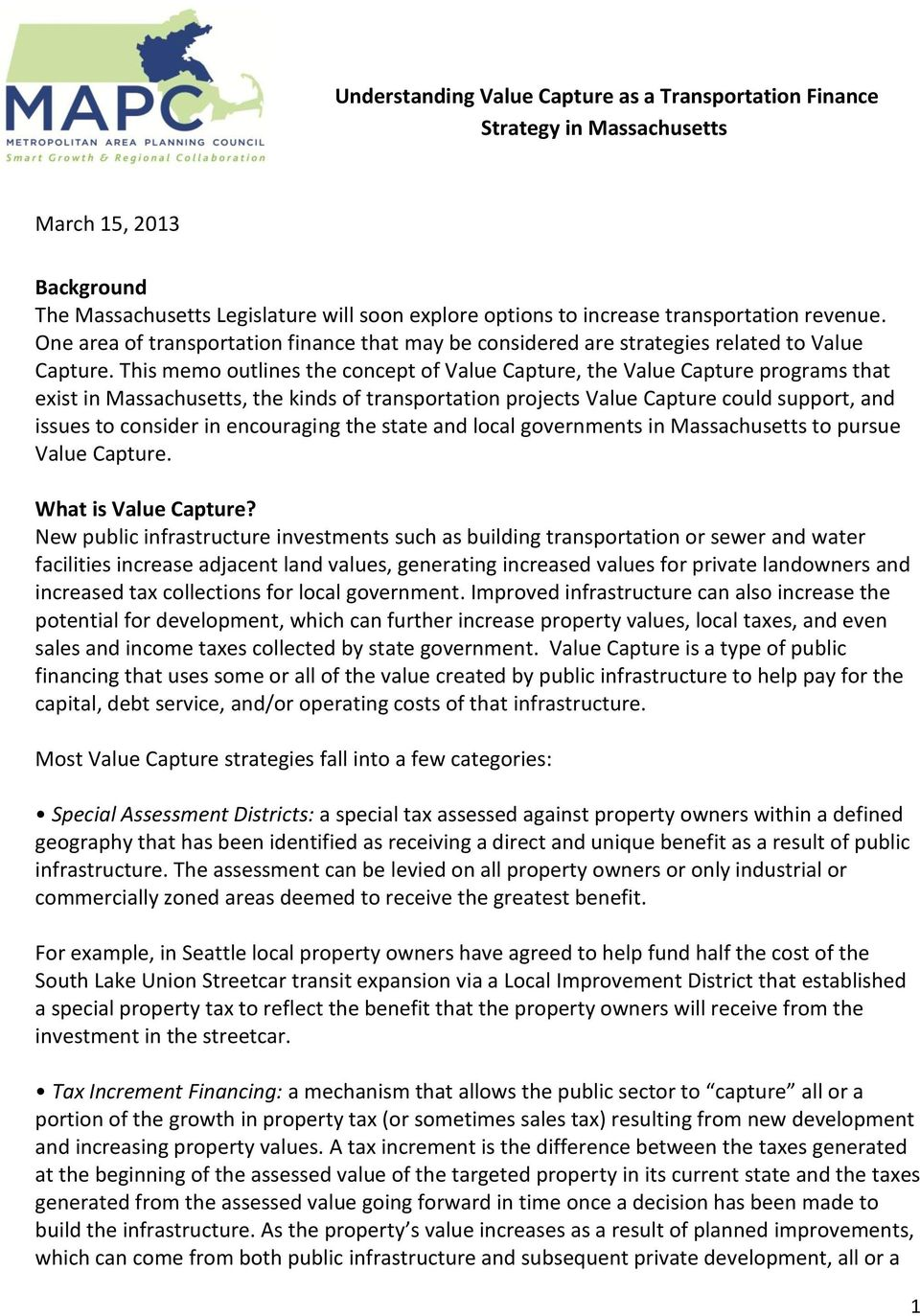This memo outlines the concept of Value Capture, the Value Capture programs that exist in Massachusetts, the kinds of transportation projects Value Capture could support, and issues to consider in