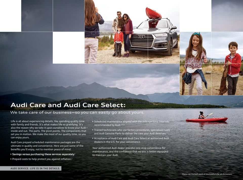 We make the most of our quality time, so you can enjoy yours. Audi Care prepaid scheduled maintenance packages are the ultimate in quality and convenience.