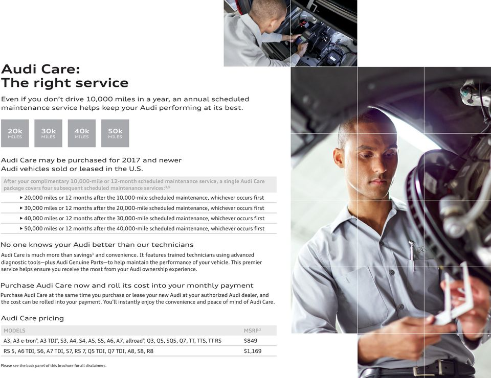 After your complimentary 10,000-mile or 12-month scheduled maintenance service, a single Audi Care package covers four subsequent scheduled maintenance services: 3,5 20,000 miles or 12 months after