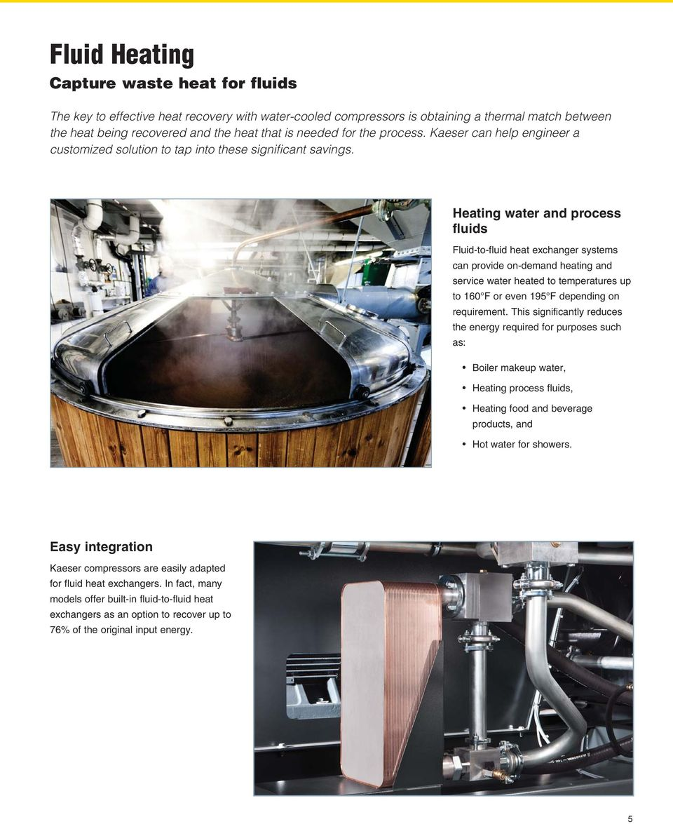 Heating water and process fluids Fluid-to-fluid heat exchanger systems can provide on-demand heating and service water heated to temperatures up to 160 F or even 195 F depending on requirement.