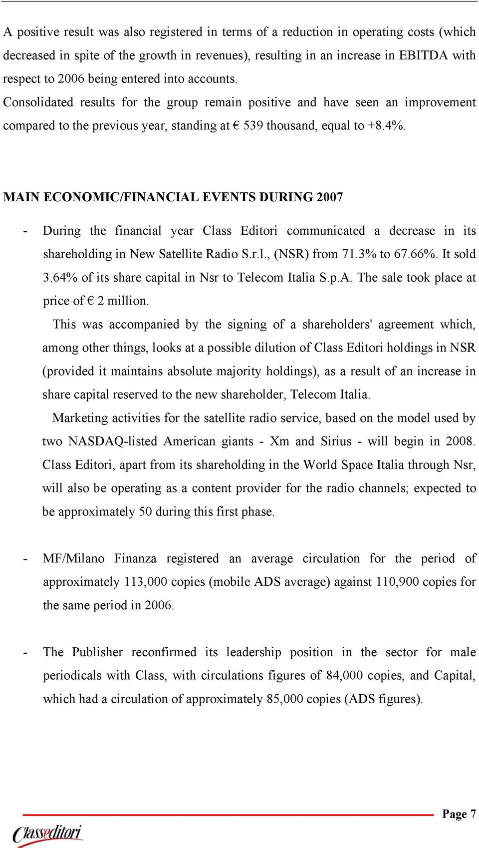 MAIN ECONOMIC/FINANCIAL EVENTS DURING 2007 - During the financial year Class Editori communicated a decrease in its shareholding in New Satellite Radio S.r.l., (NSR) from 71.3% to 67.66%. It sold 3.