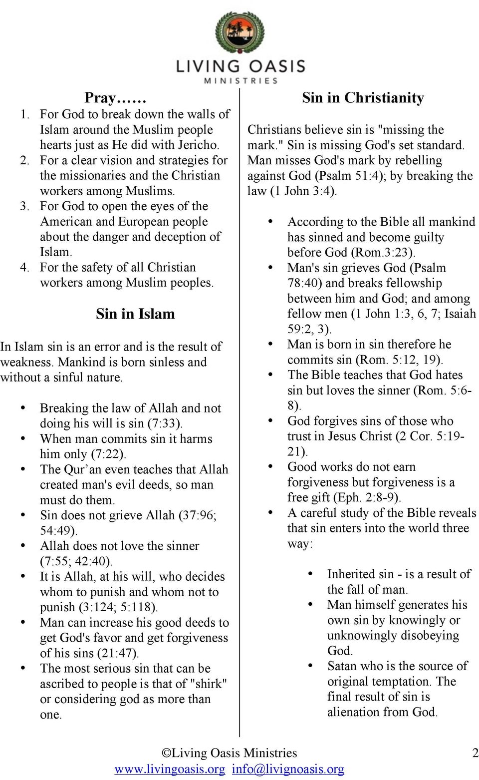 4. For the safety of all Christian workers among Muslim peoples. Sin in Islam In Islam sin is an error and is the result of weakness. Mankind is born sinless and without a sinful nature.