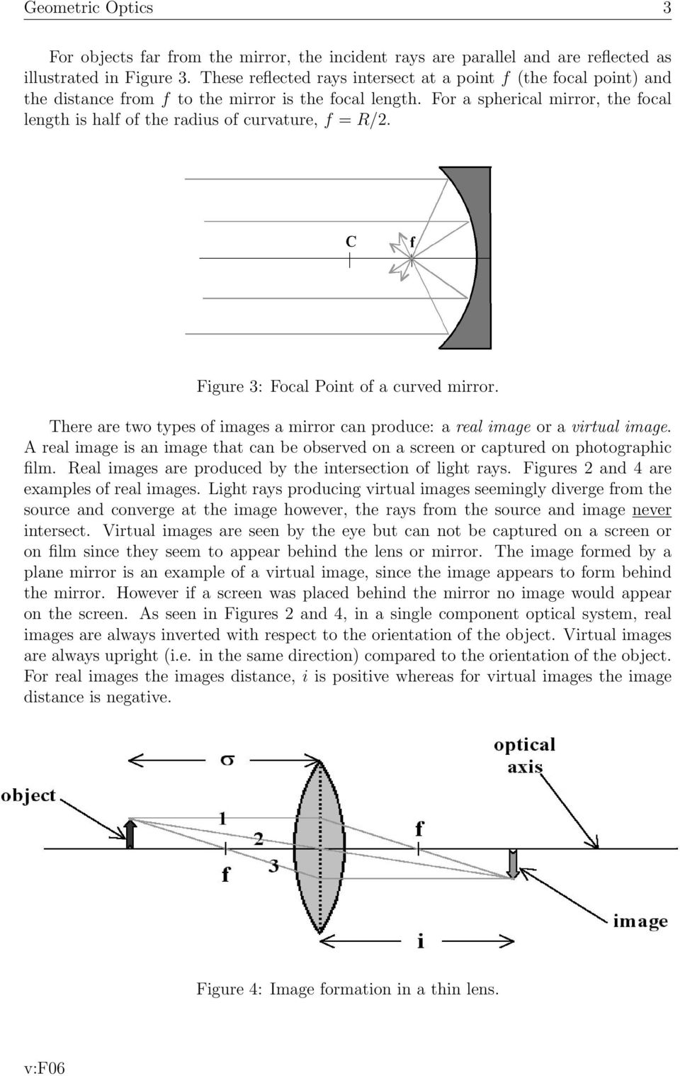 For a spherical mirror, the focal length is half of the radius of curvature, f = R/2. Figure 3: Focal Point of a curved mirror.