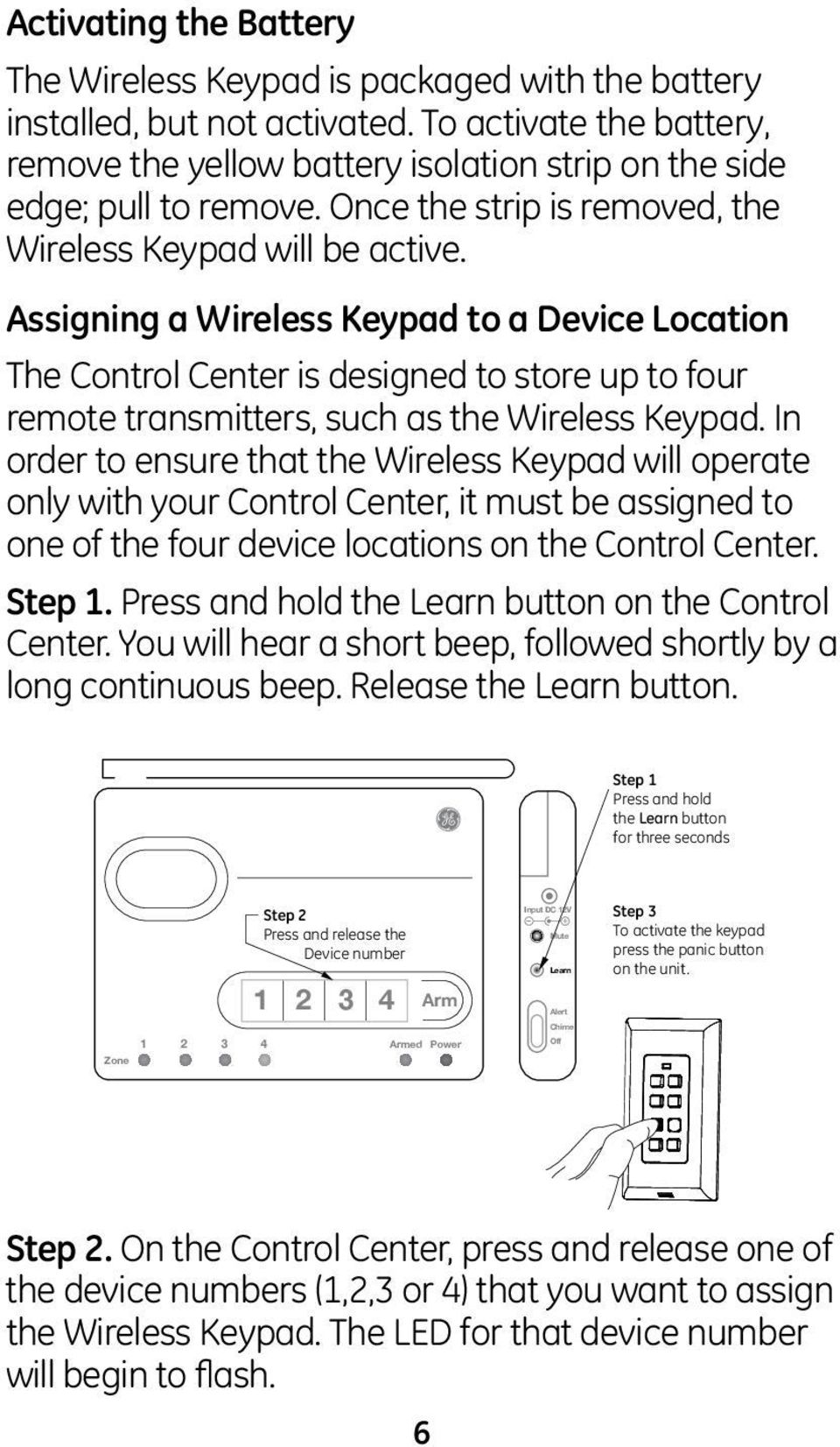 Assigning a Wireless Keypad to a Device Location The Control Center is designed to store up to four remote transmitters, such as the Wireless Keypad.