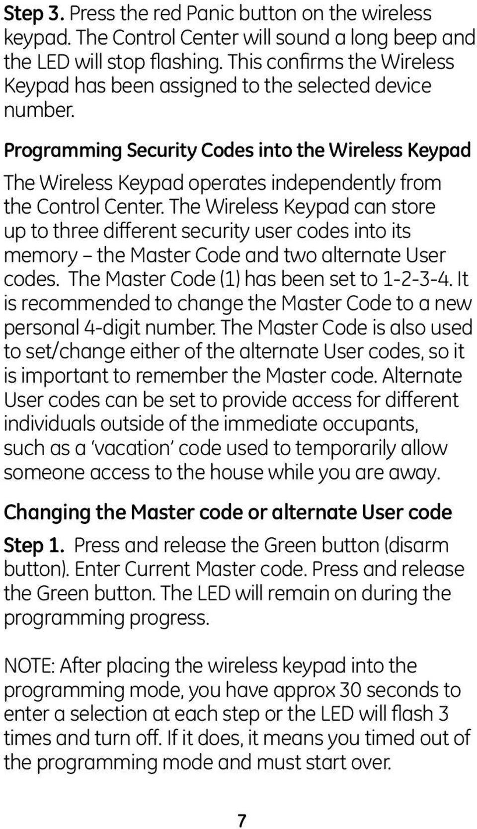 Programming Security Codes into the Wireless Keypad The Wireless Keypad operates independently from the Control Center.