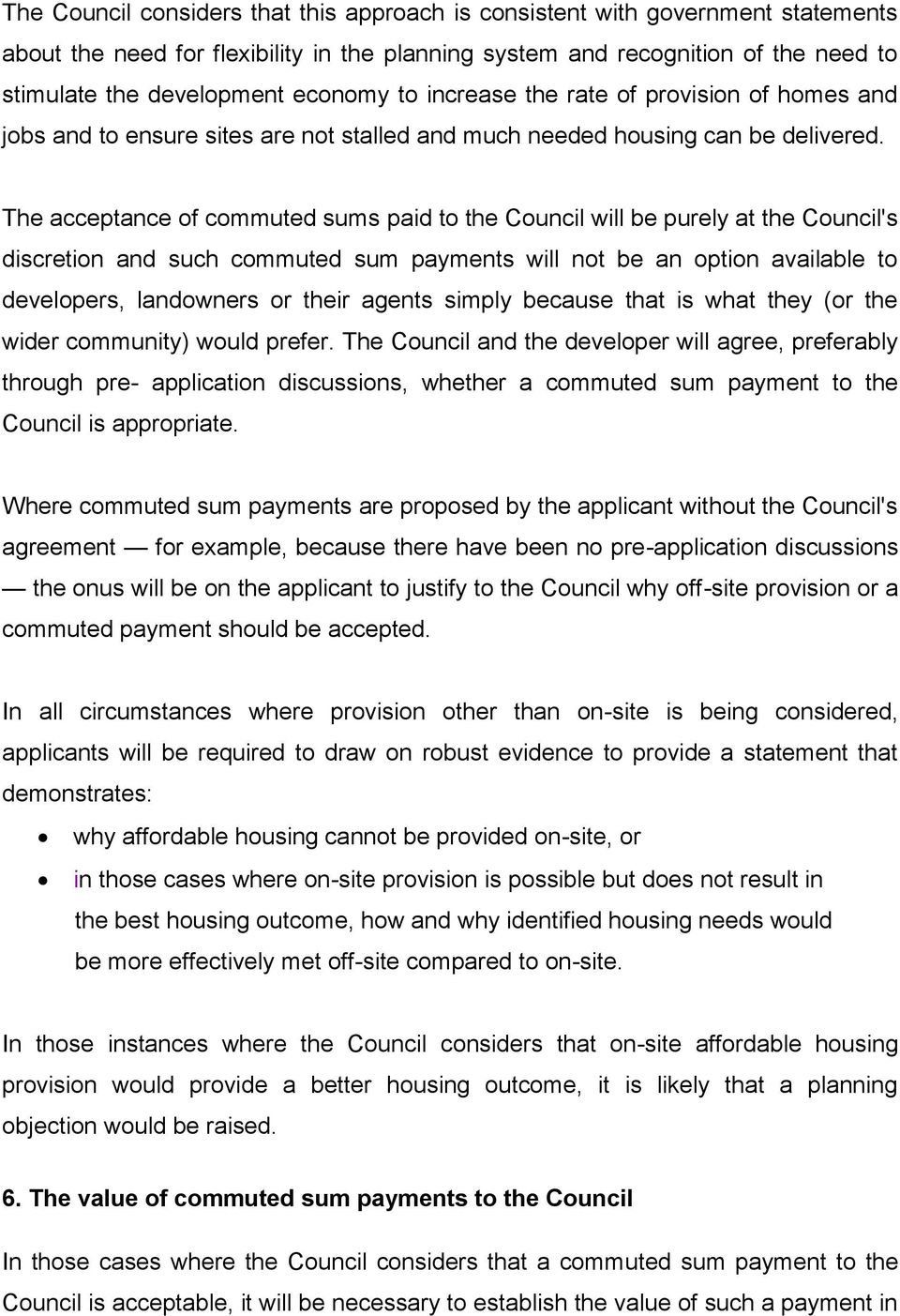 The acceptance of commuted sums paid to the Council will be purely at the Council's discretion and such commuted sum payments will not be an option available to developers, landowners or their agents
