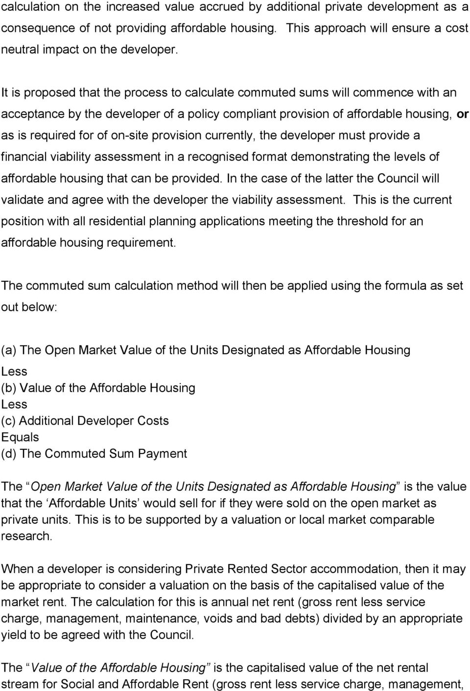 provision currently, the developer must provide a financial viability assessment in a recognised format demonstrating the levels of affordable housing that can be provided.
