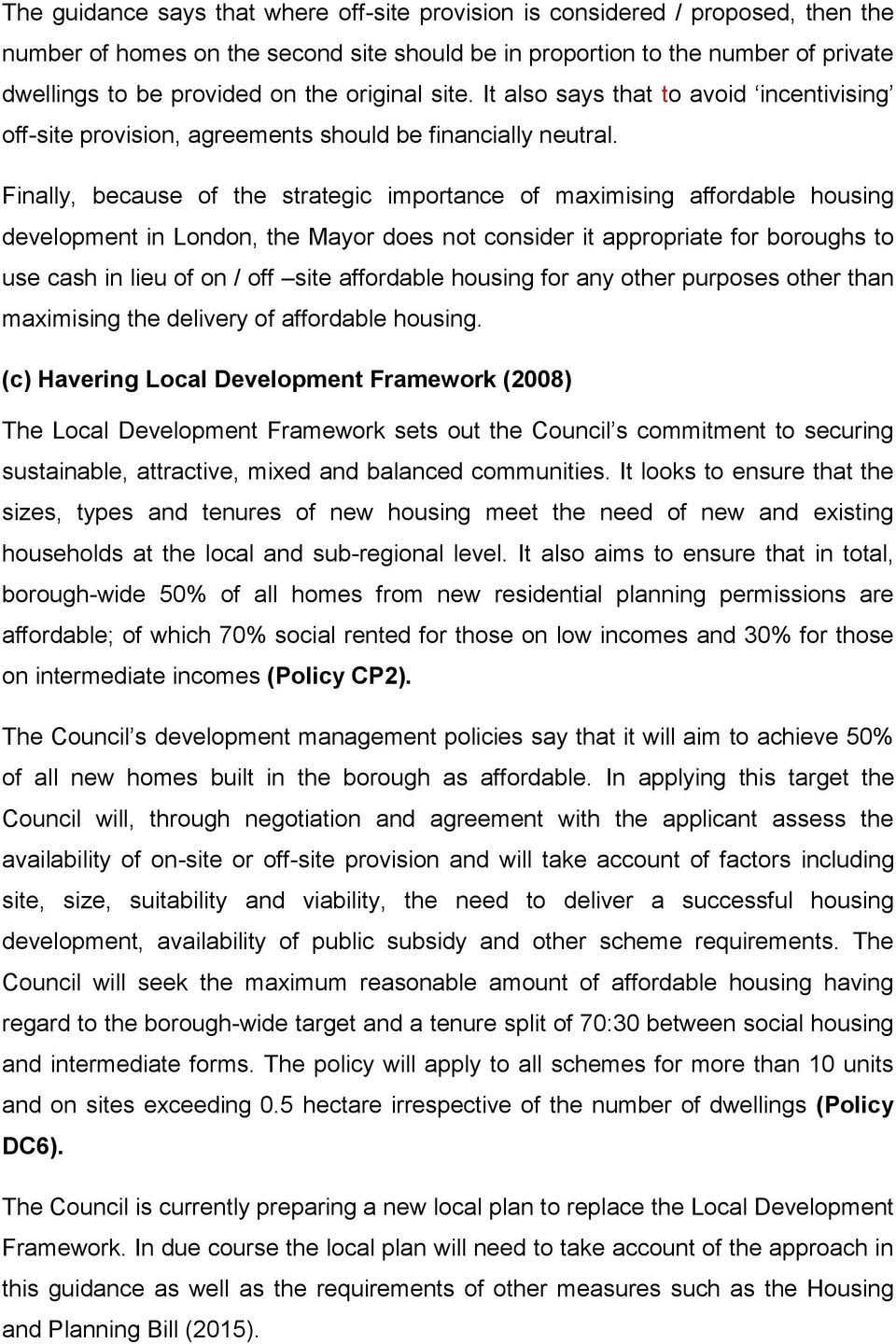 Finally, because of the strategic importance of maximising affordable housing development in London, the Mayor does not consider it appropriate for boroughs to use cash in lieu of on / off site