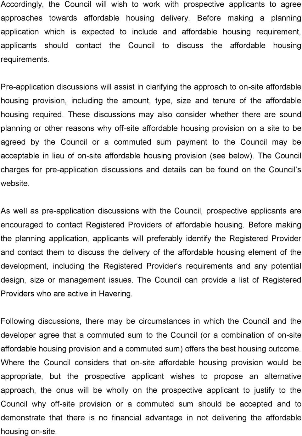 Pre-application discussions will assist in clarifying the approach to on-site affordable housing provision, including the amount, type, size and tenure of the affordable housing required.