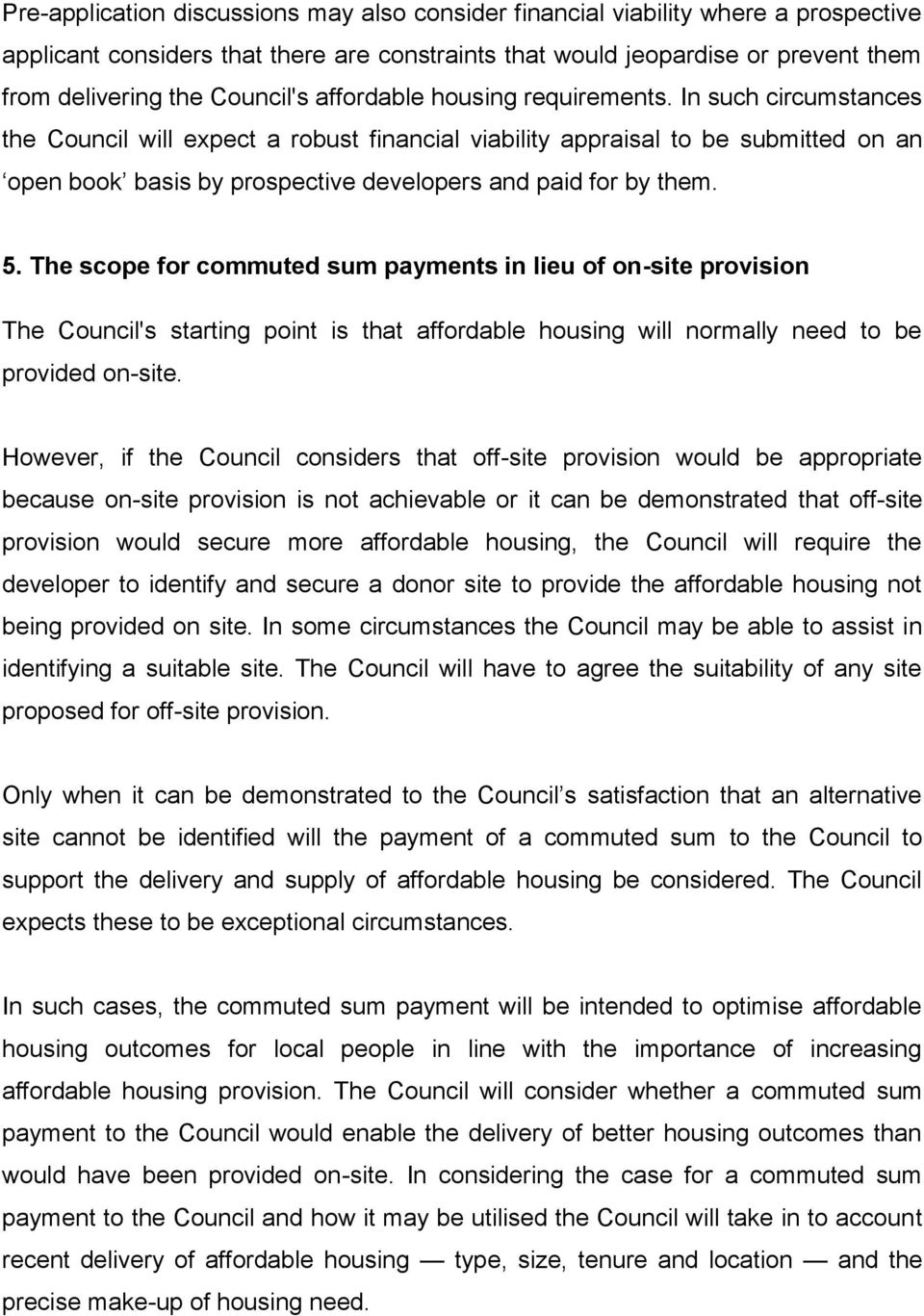 In such circumstances the Council will expect a robust financial viability appraisal to be submitted on an open book basis by prospective developers and paid for by them. 5.