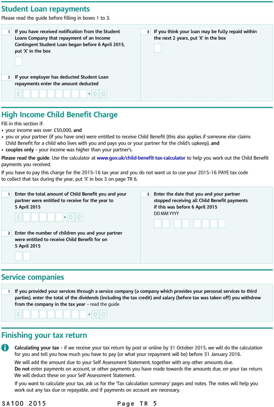 fully repaid within the next 2 years, put X in the box 2 If your employer has deducted Student Loan repayments enter the amount deducted High Income Child Benefit Charge Fill in this section if: your