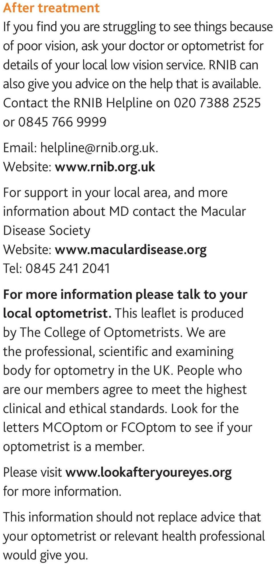 uk. Website: www.rnib.org.uk For support in your local area, and more information about MD contact the Macular Disease Society Website: www.maculardisease.