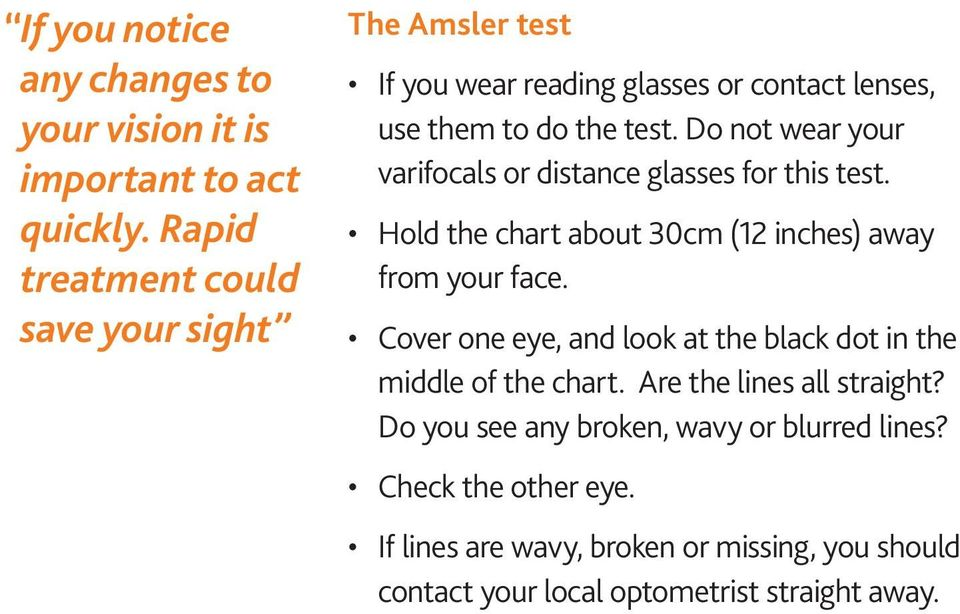 Do not wear your varifocals or distance glasses for this test. Hold the chart about 30cm (12 inches) away from your face.