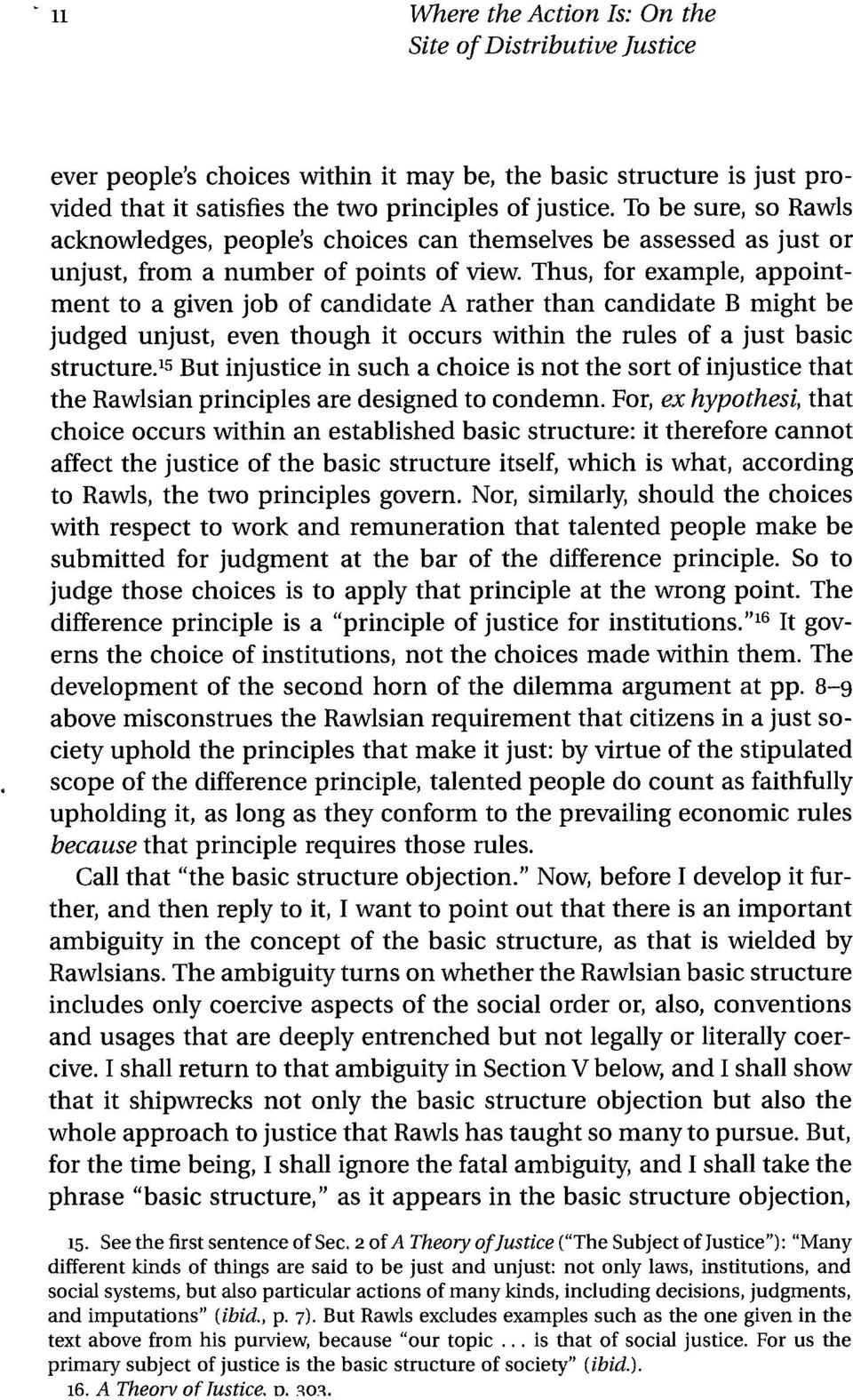 Thus, for example, appointment to a given job of candidate A rather than candidate B might be judged unjust, even though it occurs within the rules of a just basic structure.