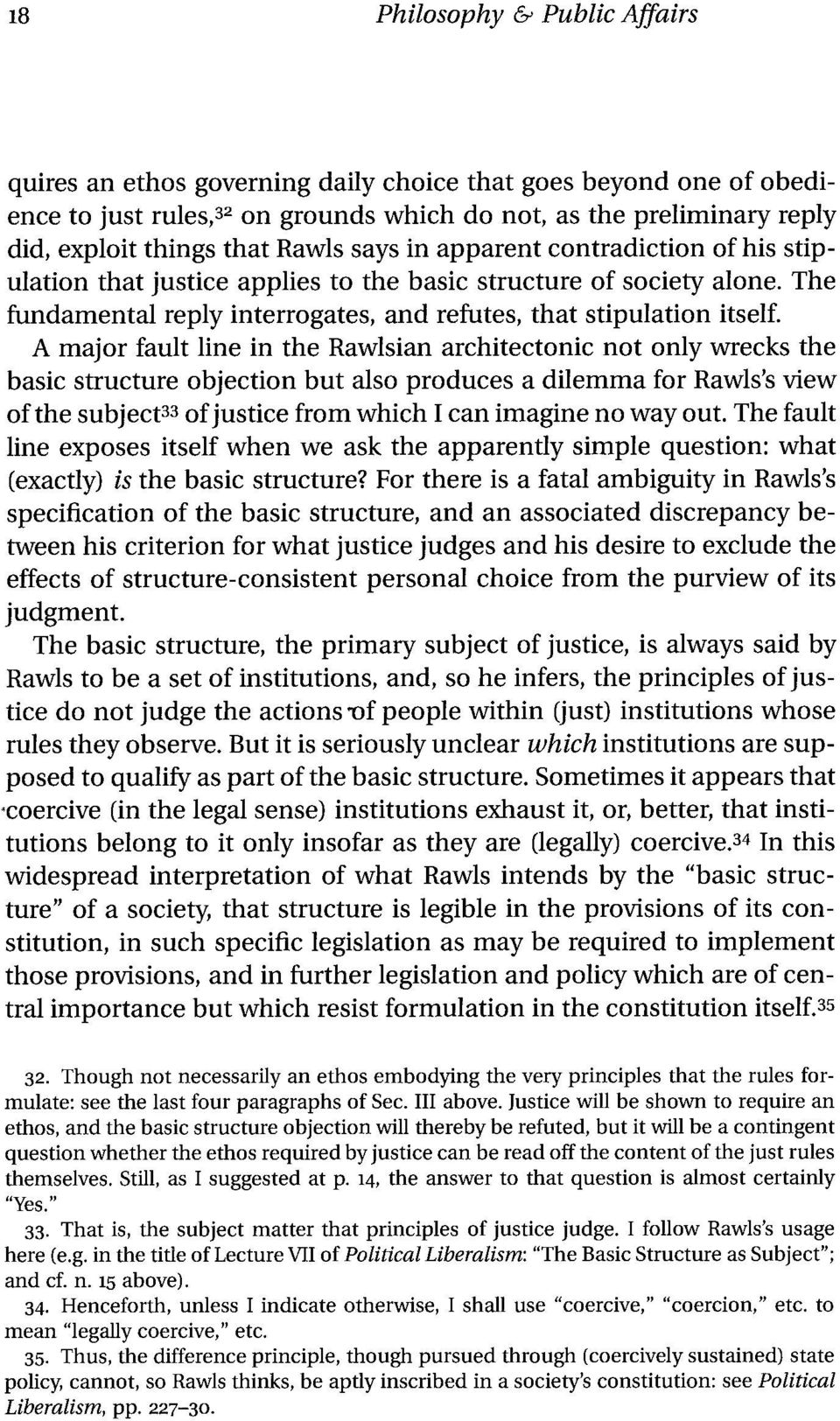 A major fault line in the Rawlsian architectonic not only wrecks the basic structure objection but also produces a dilemma for Rawls's view of the subject33 of justice from which I can imagine no way