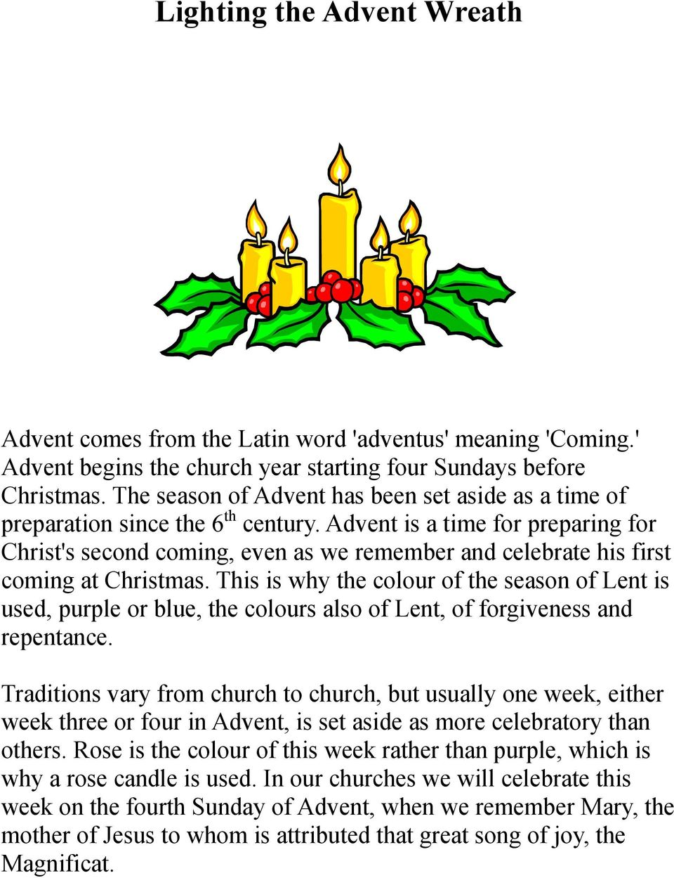 Advent is a time for preparing for Christ's second coming, even as we remember and celebrate his first coming at Christmas.