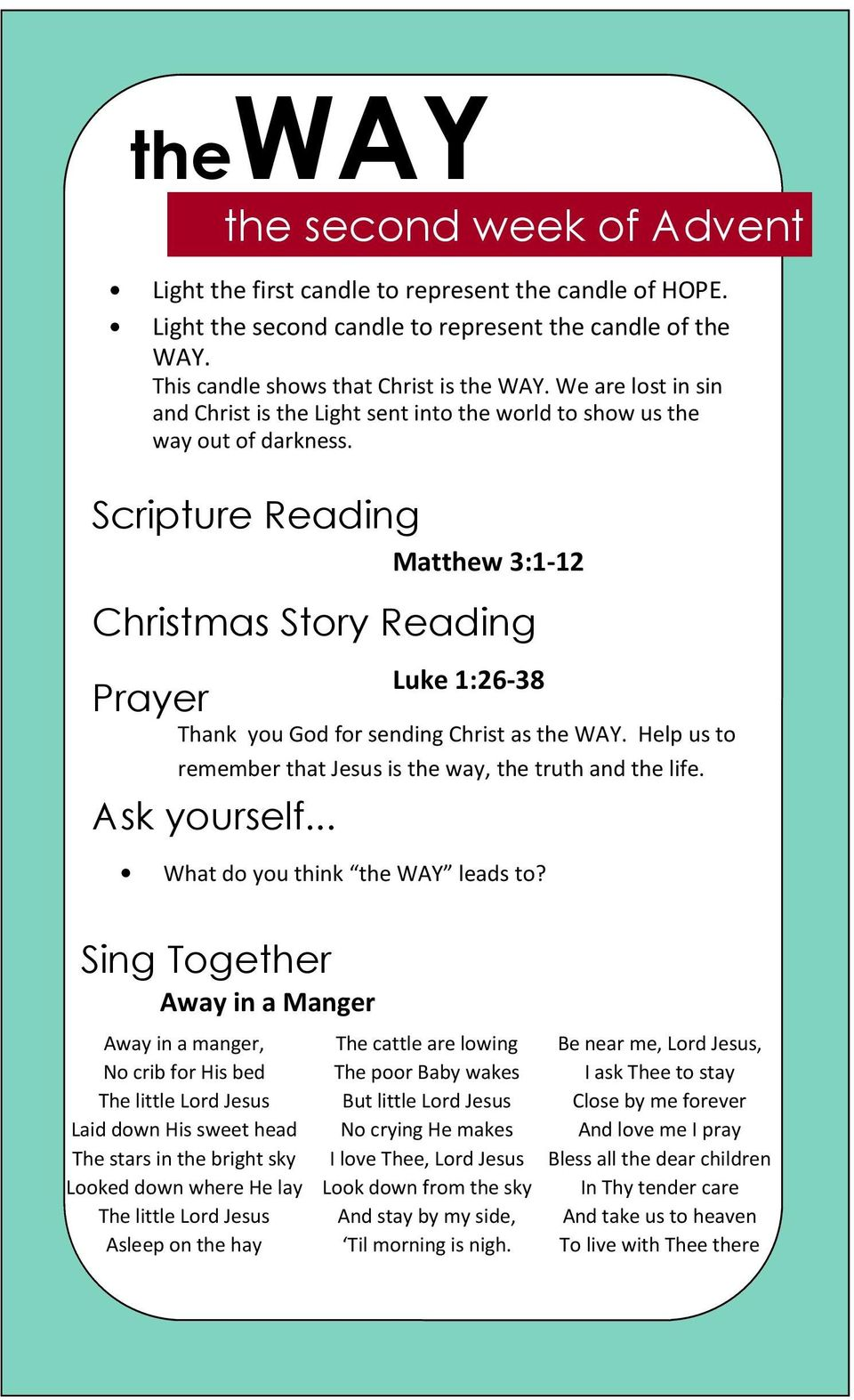 Scripture Reading Matthew 3:1-12 Christmas Story Reading Luke 1:26-38 Thank you God for sending Christ as the WAY. Help us to remember that Jesus is the way, the truth and the life.